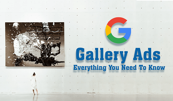 Google Gallery Ads Are Nearly Here: This Is Everything You Need To Know
