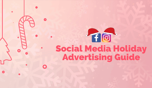 Your Social Media Holiday Advertising Guide