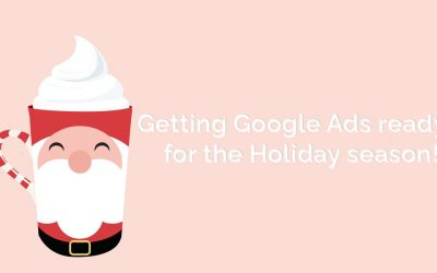 How To Get Your Google Ads Ready For The Holiday Season
