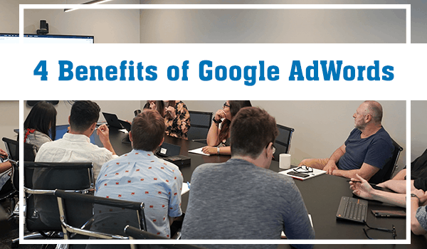 4 Benefits of Google AdWords (And How An Agency Can Help)